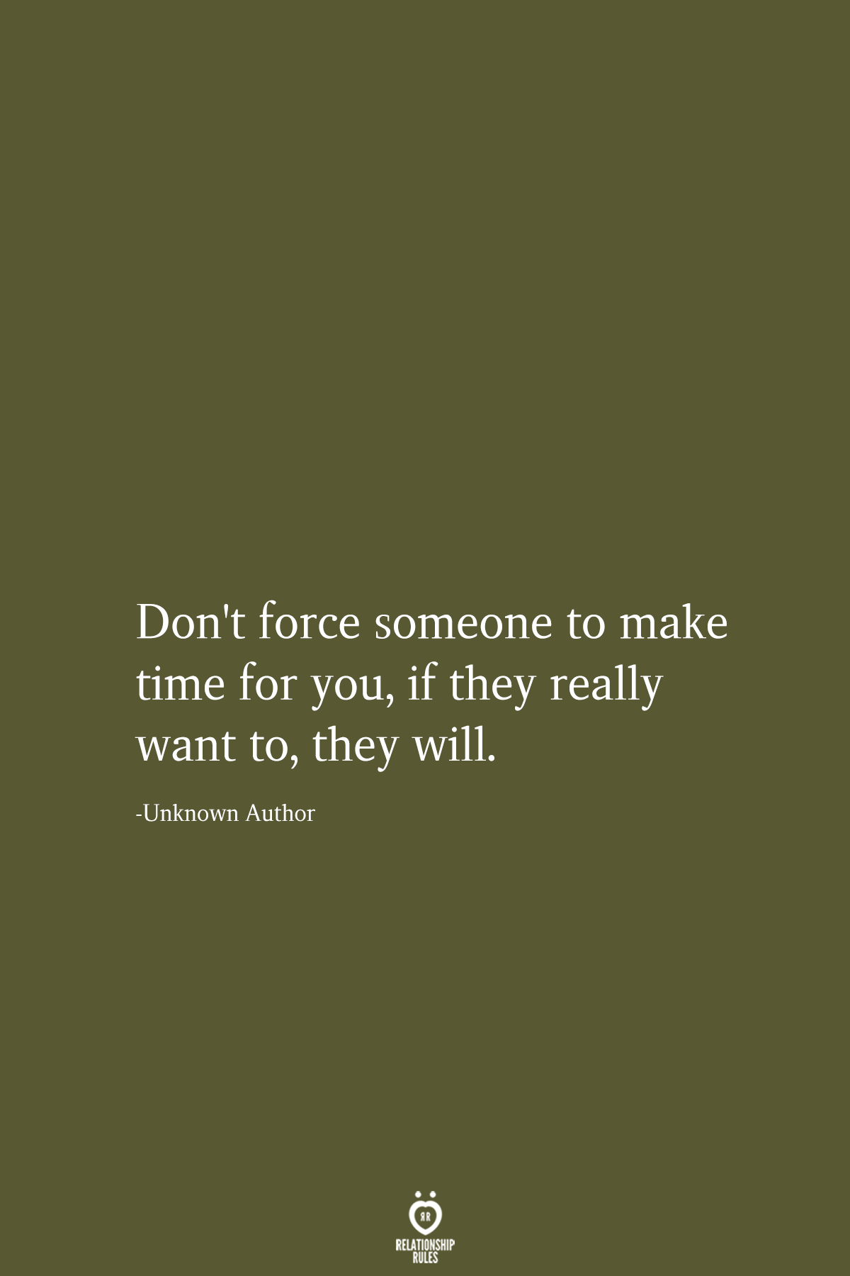 Don't Force Someone To Make Time For You, If They Really Want To, They Will