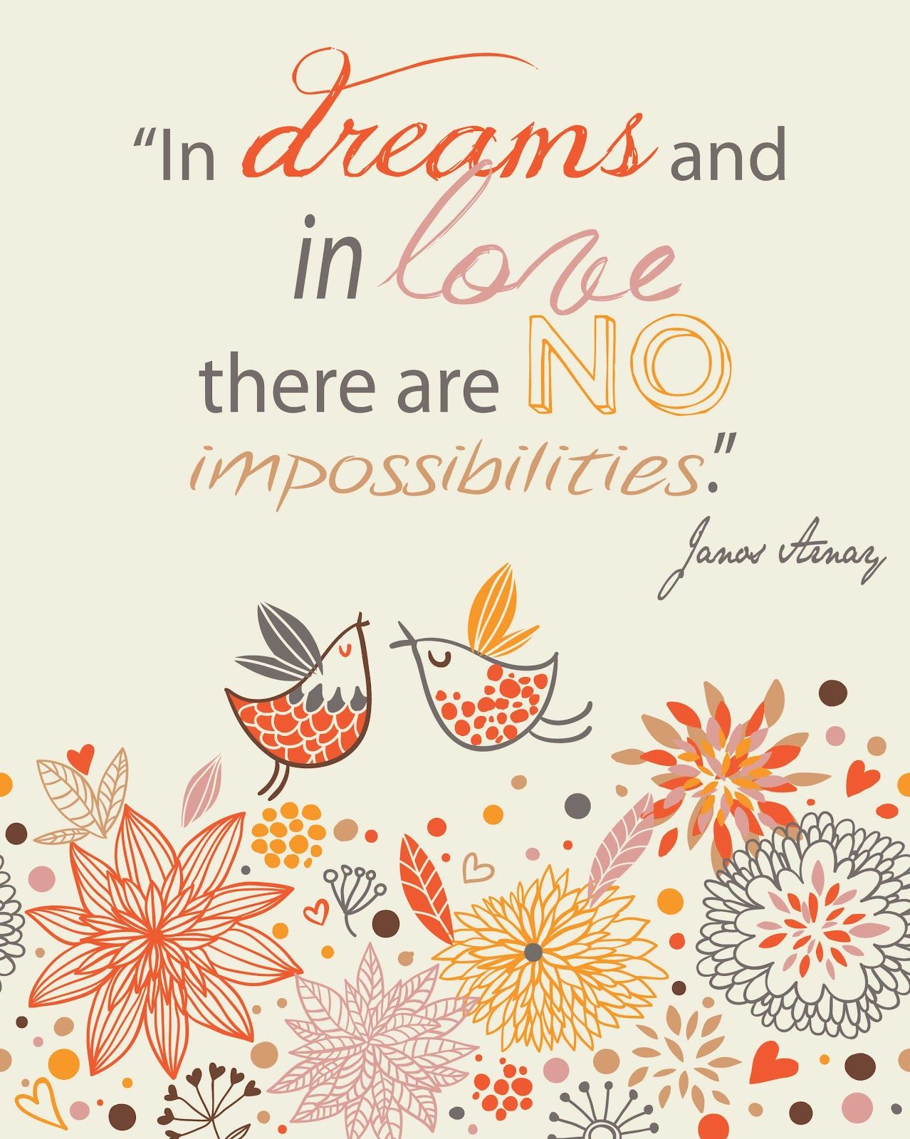 """In dreams and in love, there are no impossibilities."""