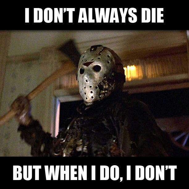 Jason Voorhees He Doesnt Always Die Funny Pinterest Horror