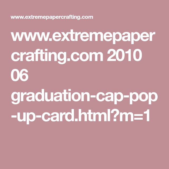 Www Extremepapercrafting Com 2010 06 Graduation Cap Pop Up Card Html M 1 Heart Pop Up Card Card Tutorial Pop Up Cards