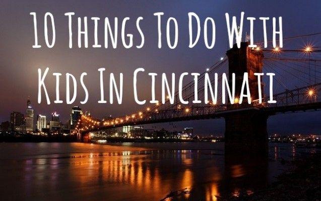 10 Things To Do In Cincinnati With Kids Midwest Region