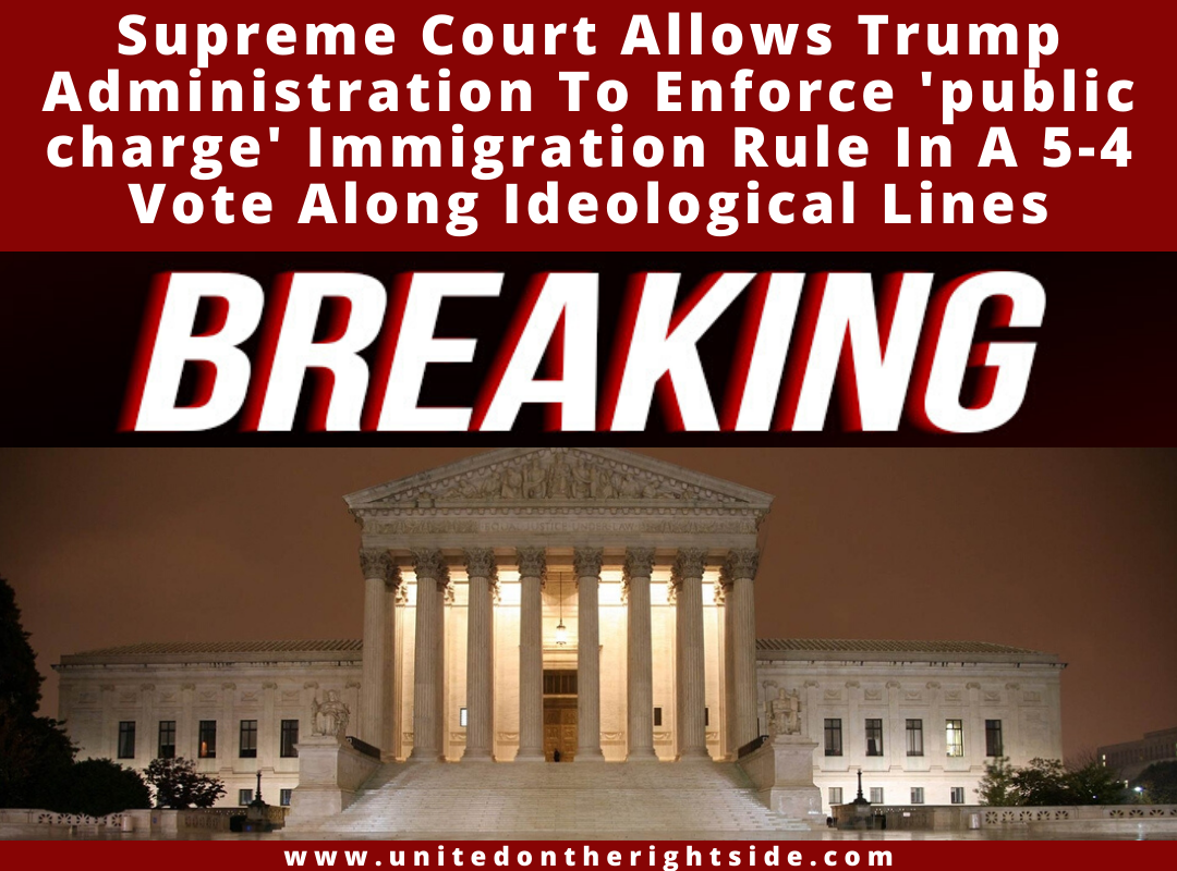 Supreme Court Allows Trump Administration To Enforce Public Charge Immigration Rule In A 5 4 Vote Along Ideological Lines In 2020 Supreme Court Immigration Administration
