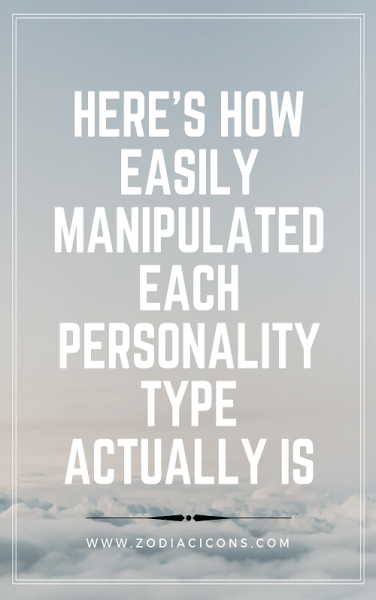 HERE'S HOW EASILY MANIPULATED EACH PERSONALITY TYPE ACTUALLY