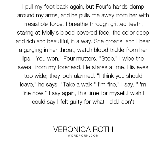 """Veronica Roth - """"I pull my foot back again, but Four's hands clamp around my arms, and he pulls me..."""". life, books"""