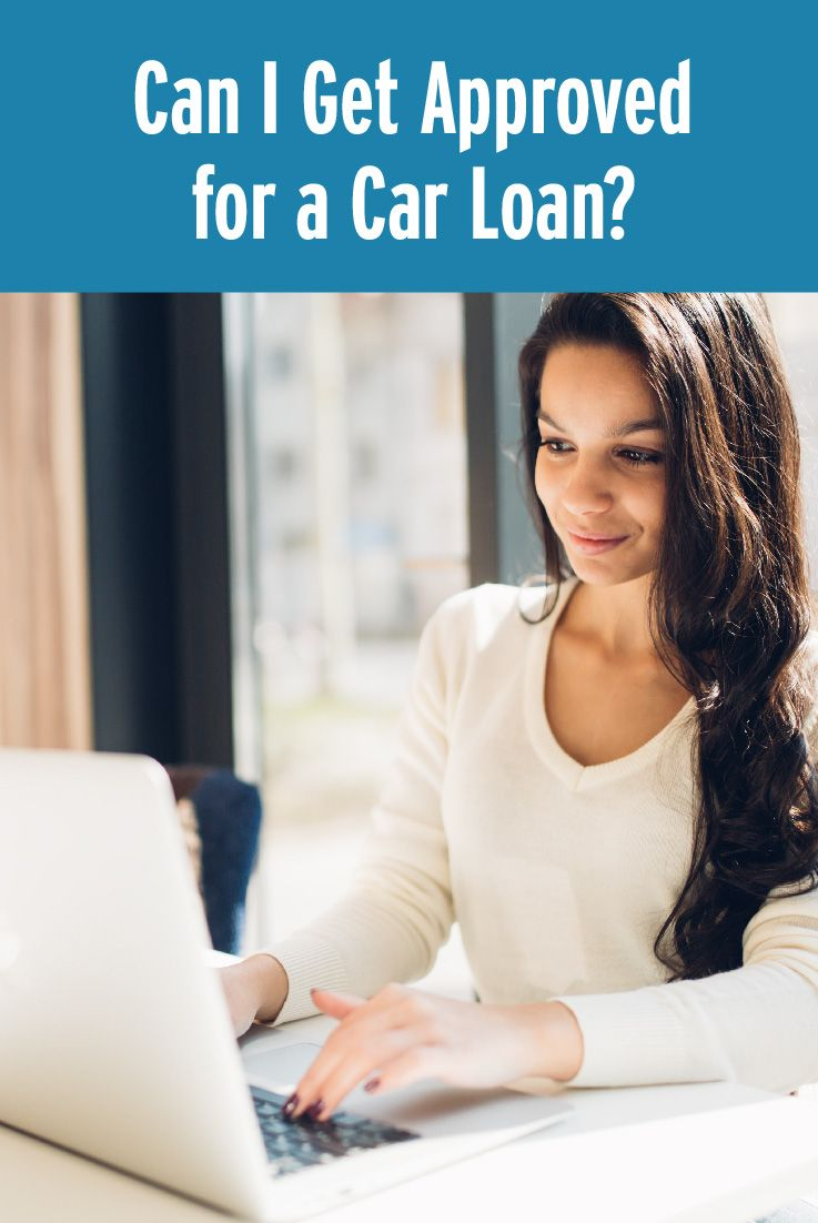 Can i get approved for a car loan car loans car