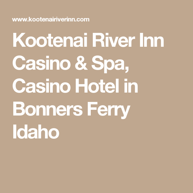 Kootenai River Inn Spa Hotel In Bonners Ferry Idaho
