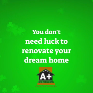 You Don T Need Luck To Renovate Your Dream Home Call A Home Improvements For Your Free Estimate Today 419 255 In 2020 St Pattys Day Home Repair Renovations