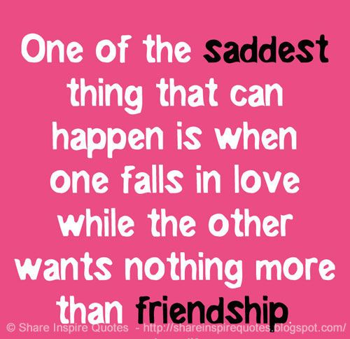 One of the saddest thing that can happen is when one falls in love ...