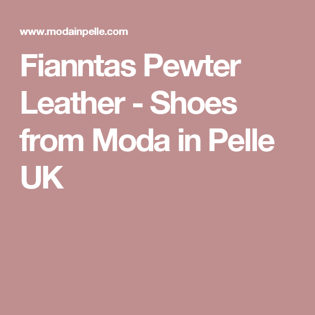 ad8e397e021eeb Fianntas Pewter Leather - Shoes from Moda in Pelle UK