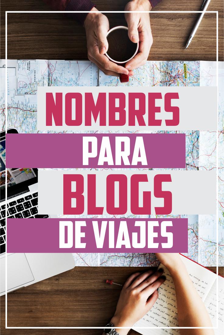 Nombres Para Blogs De Viajes Nombres Para Blogs Blog Viajes Viajes