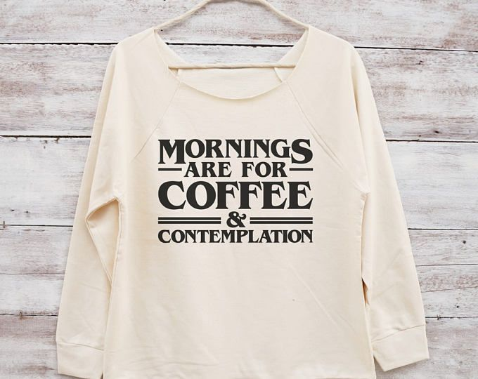 Mornings Are For Coffee Contemplation Shirt Tumblr Funny
