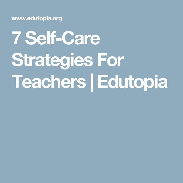 7 Self Care Strategies For Teachers Teacher Instructional