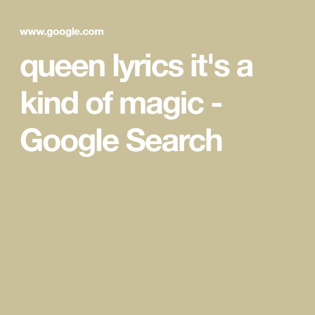 Queen Lyrics It S A Kind Of Magic Google Search Queen Lyrics Lyrics A Kind Of Magic