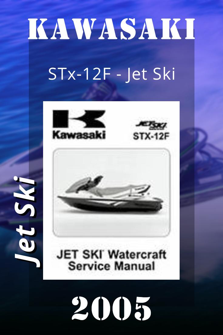 2005 Kawasaki Stx 12f Jet Ski Factory Service Manual Jet Ski Jet Ski Kawasaki Kawasaki