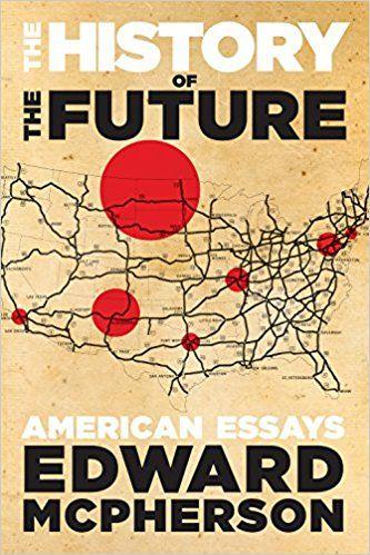 The History Of The Future Edward Mcpherson 9781566894678 Amazon Com Books Essay Free Math Lessons English Business Letter