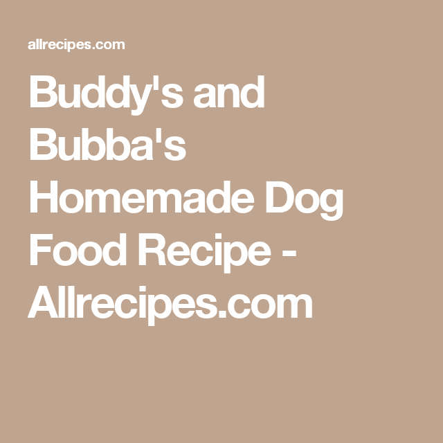Buddys and bubbas homemade dog food recipe allrecipes buddys and bubbas homemade dog food recipe allrecipes forumfinder Choice Image