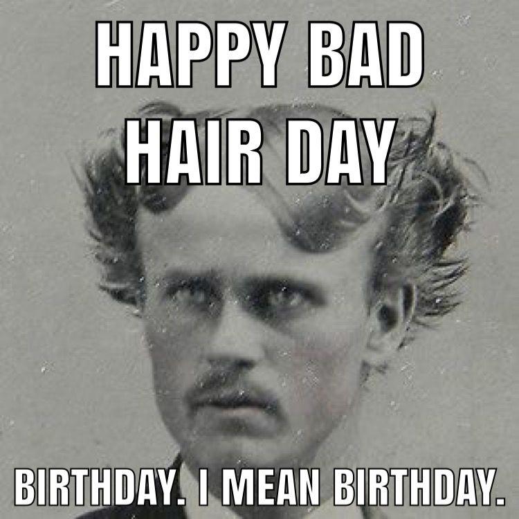 Happy Bad Hair Birthday Bad Hair Bad Hair Day Hair Day