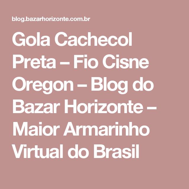 Gola Cachecol Preta – Fio Cisne Oregon – Blog do Bazar Horizonte – Maior Armarinho Virtual do Brasil
