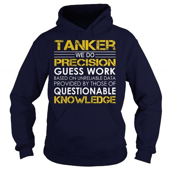 Tanker We Do Precision Guess Work Knowledge T Shirts, Hoodies. Check Price ==► https://www.sunfrog.com/Jobs/Tanker--Job-Title-Navy-Blue-Hoodie.html?41382