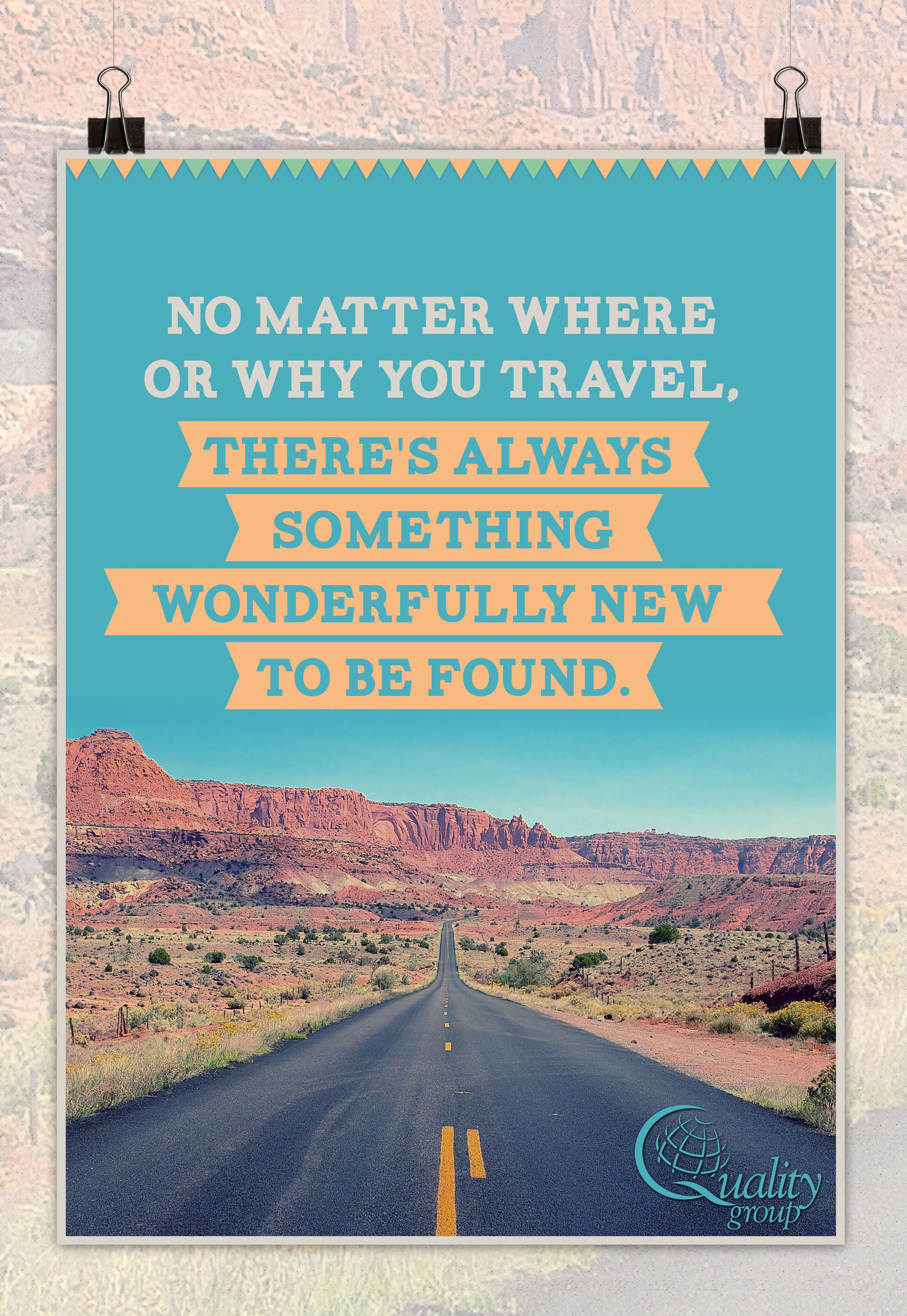"""""""No matter where or why you travel. There's always something wonderfully new to be found"""" - inspirational travel quotes, Quality Group"""