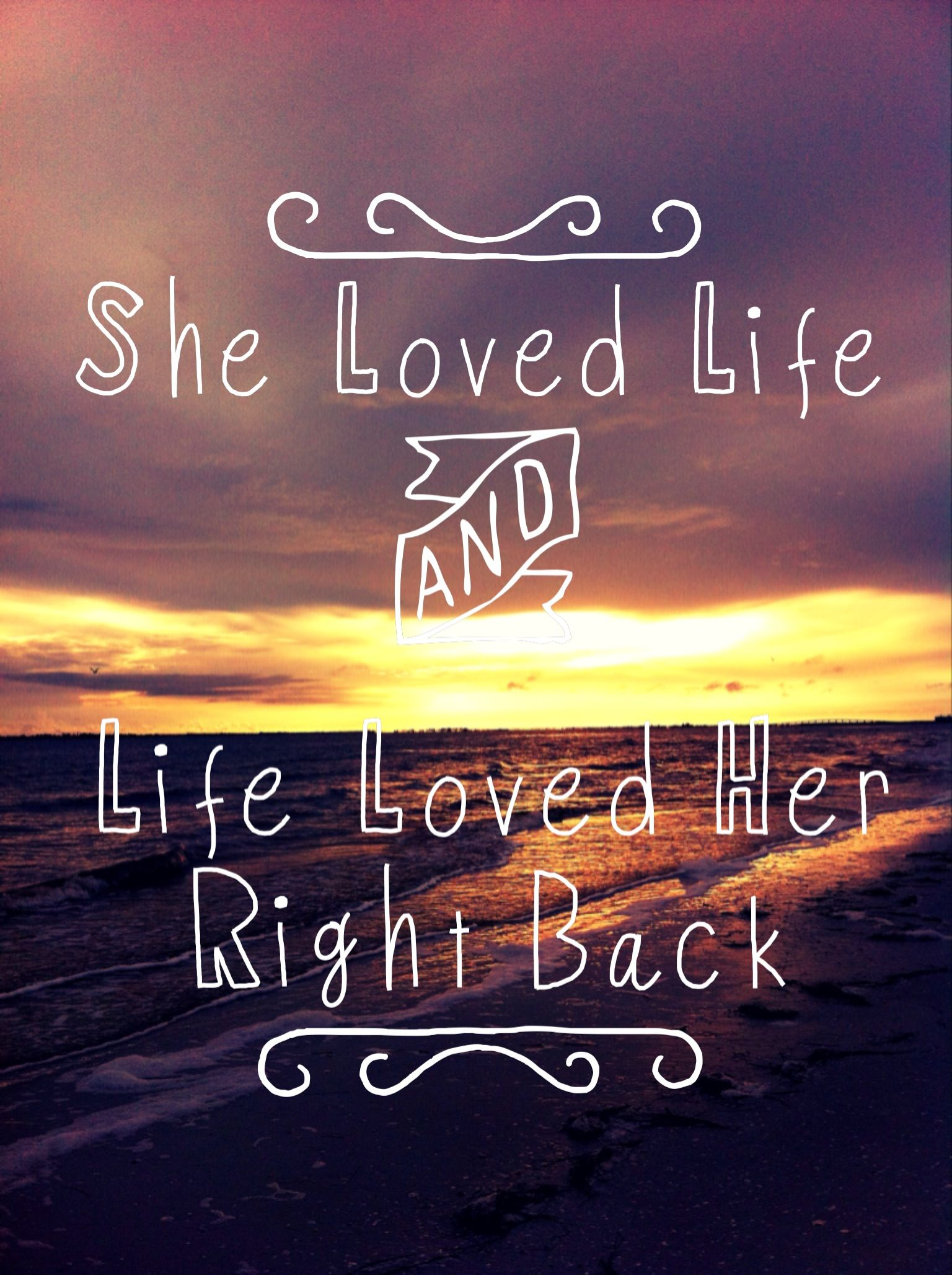 """""""She loved life and life loved her right back"""" quote"""