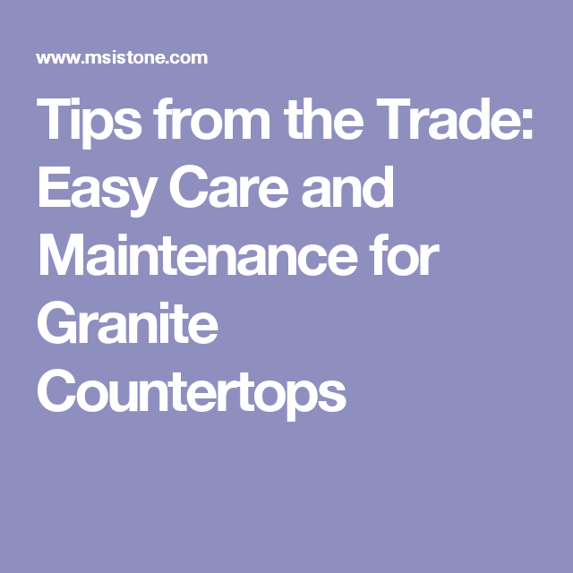Lovely Tips From The Trade: Easy Care And Maintenance For Granite Countertops