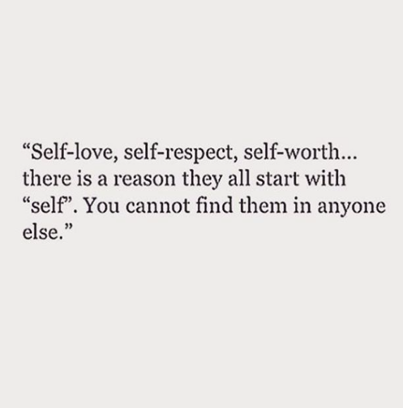Self-love, Self-respect, Self-worth... There Is A Reason