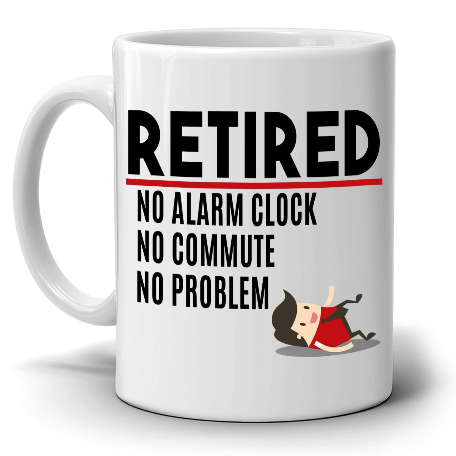Funny Humorous Retirement Gifts For Women And Men Mug Retired No Alarm No Commute No Problem Coffee Cup Printed On Both Sides Mugs For Men Retirement Gifts For Women Retirement Gifts