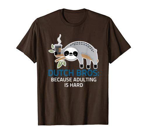 Dutch Bros Because Adulting Is Hard Tshirt #dutchbros