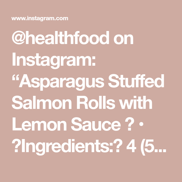 """Photo of @healthfood on Instagram: """"Asparagus Stuffed Salmon Rolls with Lemon Sauce 🍋 • ✨Ingredients:⠀ 4 (5 ounce) salmon fillets, skins removed⠀ salt and pepper to taste⠀ 1…"""""""