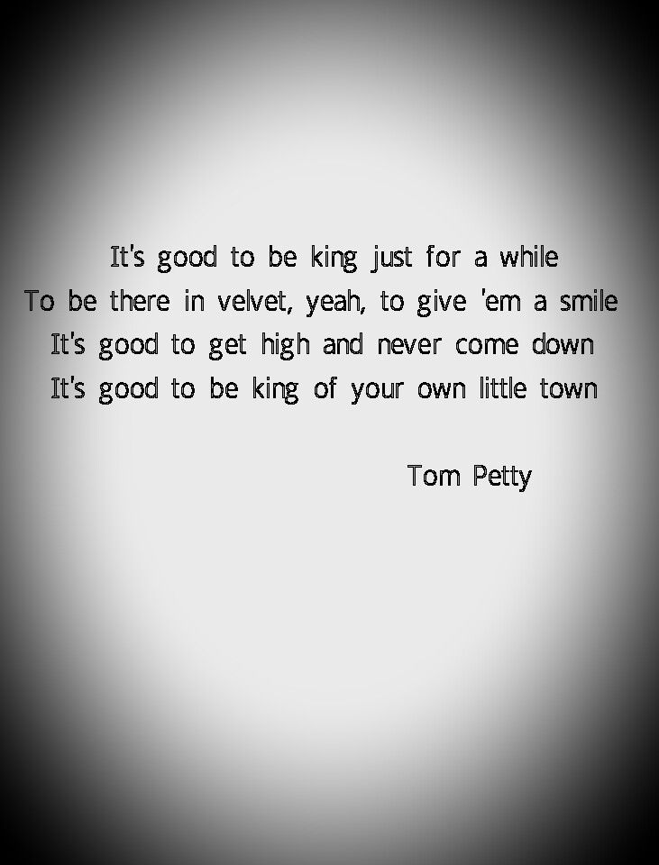 Its Good To Be King Tom Petty My Favorite Music Quotes In 2019