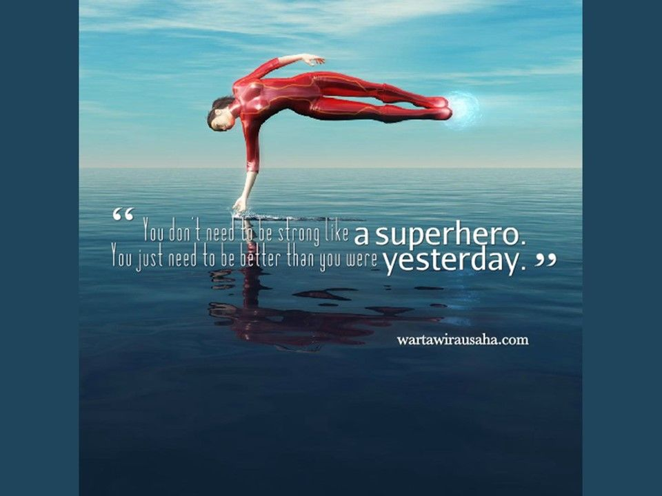You Don T Need To Be Strong Like A Superhero You Just Need To Be Better Than You Were Yesterday Fr Superhero Quotes Hero Quotes Inspirational Sports Quotes