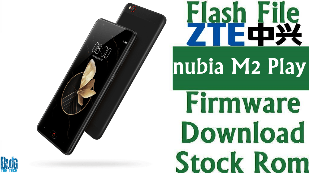 Flash File] ZTE nubia M2 Play Firmware Download [Stock Rom] [NX907J