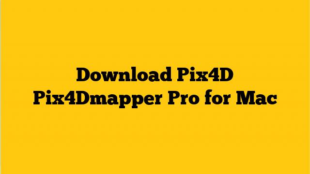 Download Pix4D Pix4Dmapper Pro for Mac | Free Softwares