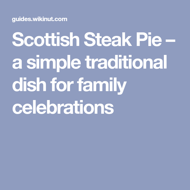 Scottish Steak Pie - a simple traditional dish for family ...