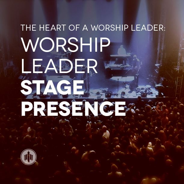 You might think it odd that I'm addressing stage presence in a worship leading