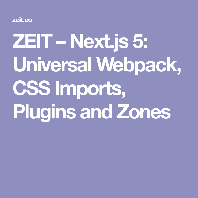 Zeit  NextJs  Universal Webpack Css Imports Plugins And