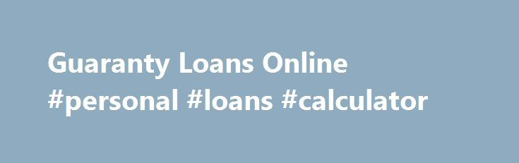 Guaranty Loans Online Personal Loans Calculator Loan Remmont