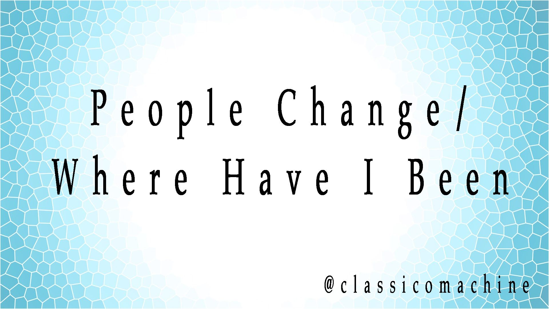 People Change/Where Have I Been