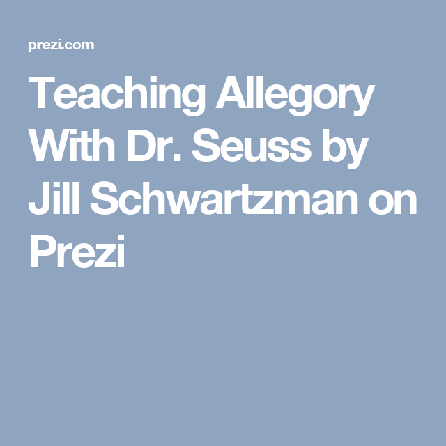 Teaching Allegory With Dr. Seuss by Jill Schwartzman on Prezi ...