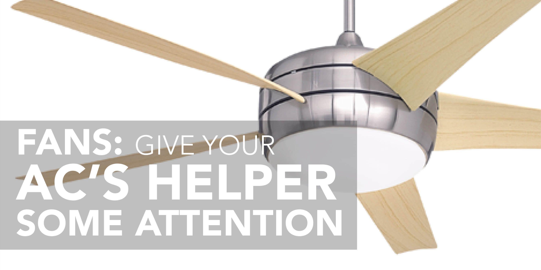 Fans Give Your AC's Helper Some Attention Fan, Helper