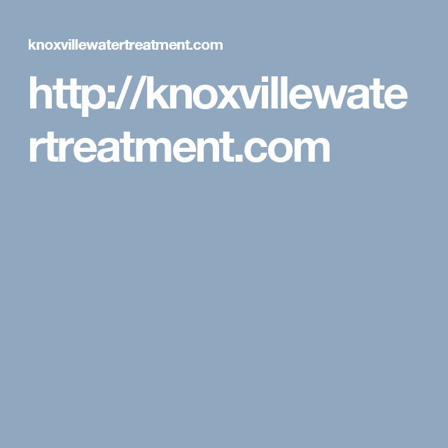 Http Knoxvillewatertreatment Com Water Treatment Water