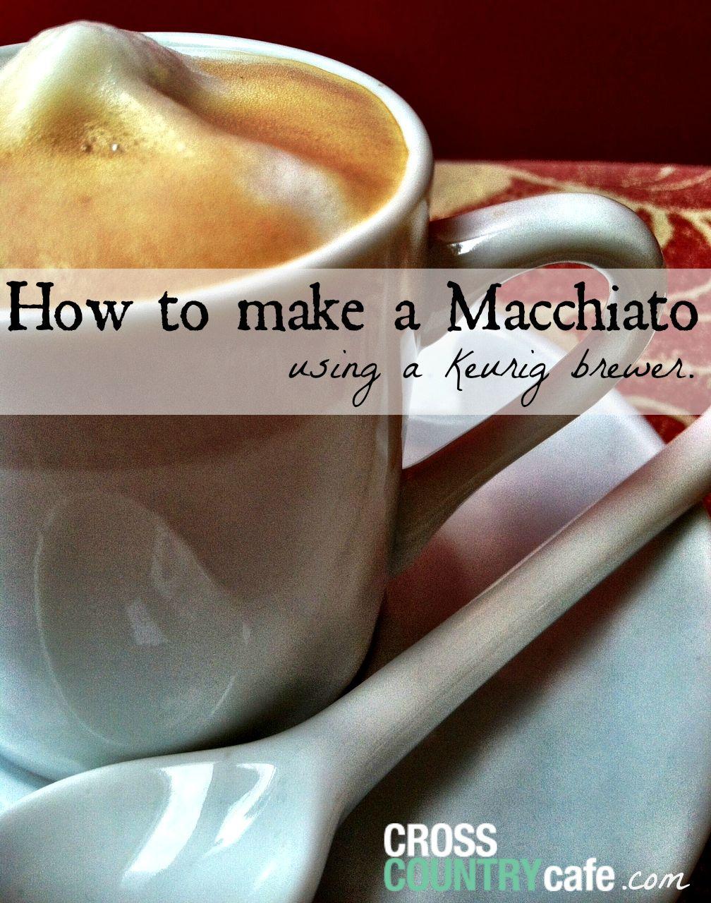HOW TO MAKE A MACCHIATO USING A KEURIGR BREWER