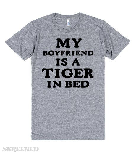 MY BOYFRIEND IS A TIGER IN BED  Printed on Skreened T-Shirt