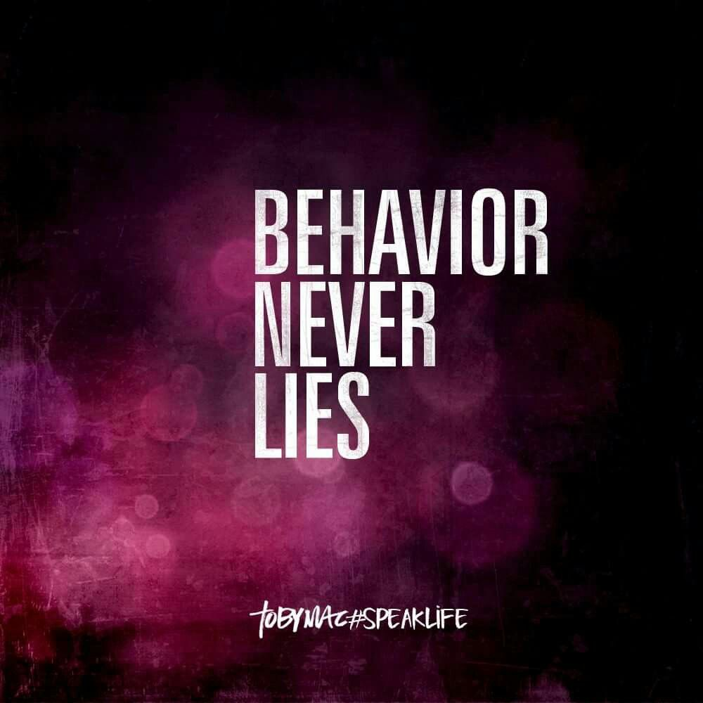Very Short Quotes: Behavior Never Lies.....