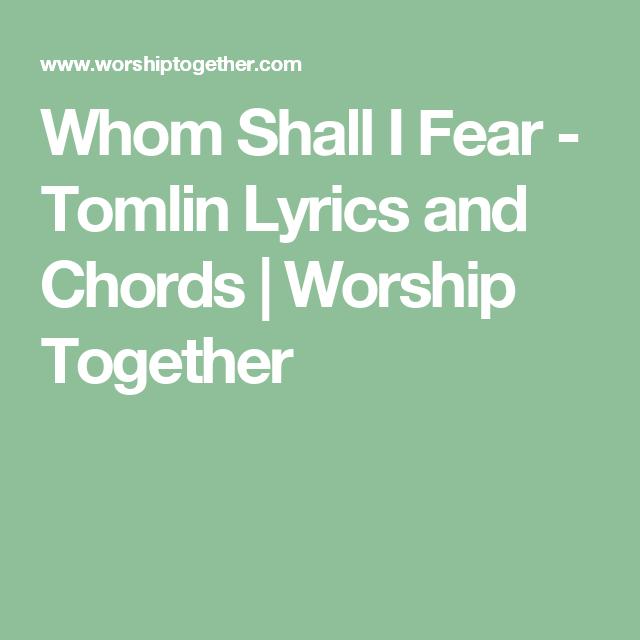 Whom Shall I Fear - Tomlin Lyrics and Chords | Worship Together ...