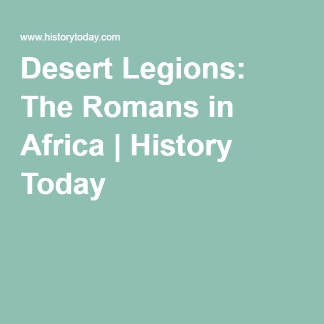 Desert Legions: The Romans in Africa | History Today