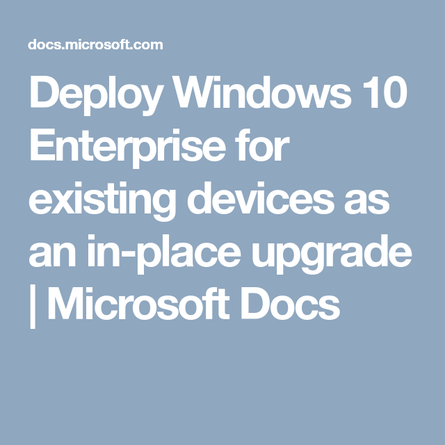 Deploy Windows 10 Enterprise for existing devices as an in