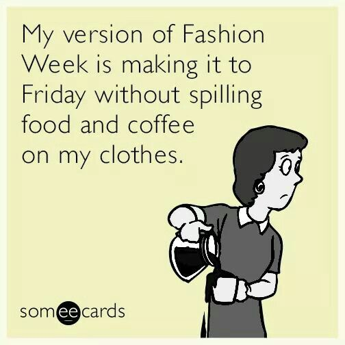 My version- not spilling food or drink on my clothes