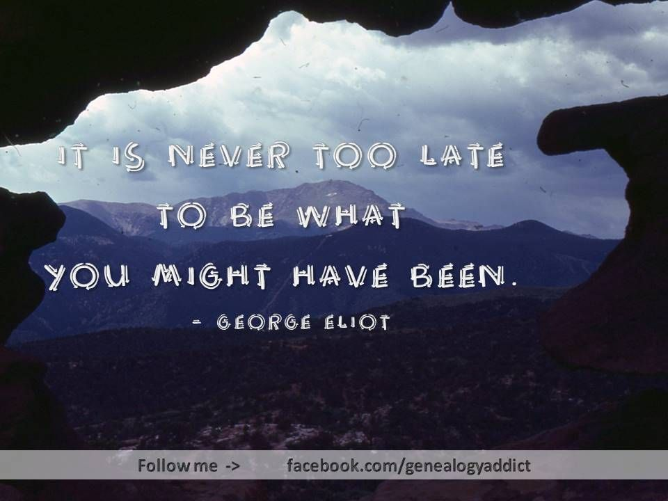 Its Never Too Late Quote By George Eliot It Is Never Too Late To